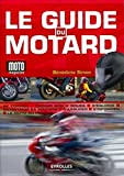 Le guide du motard - Se former. Choisir son 2 roues. S'équiper. Entretenir sa machine. S'assurer. S'informer. La moto au féminin.