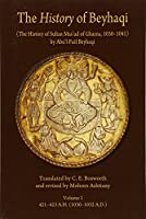 The <i>History</i> of Beyhaqi: The History of Sultan Mas'ud of Ghazna, 1030–1041, Volume I: Introduction and Translation of Years 421–423 A.H. (1030–1032 A.D.) (Ilex Series)