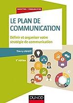 Le plan de communication - 5e éd. - Définir et organiser votre stratégie de communication - Définir et organiser votre stratégie de communication de Thierry Libaert