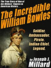 The Incredible William Bowles: The True Story of One of the Wildest Figures in American History