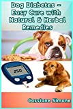 Dog Diabetes – Easy Cure with Natural & Herbal Remedies (English Edition)