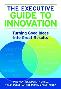The-executive-guide-to-innovation:-turning-good-ideas-into-great-results