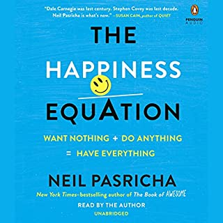 The Happiness Equation     Want Nothing + Do Anything = Have Everything              By:                                                                                                                                 Neil Pasricha                               Narrated by:                                                                                                                                 Neil Pasricha                      Length: 5 hrs and 18 mins     539 ratings     Overall 4.5