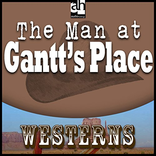 The Man at Gantt's Place audiobook cover art