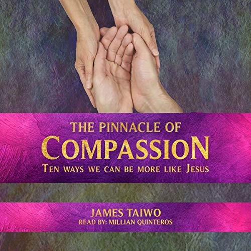 The Pinnacle of Compassion: Ten Ways We Can Be More Like Jesus audiobook cover art