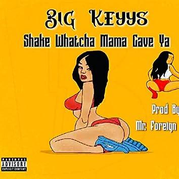 Shake Watcha Mama Gave YA
