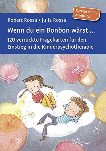 Wenn du ein Bonbon wärst ...: 120 verrückte Fragekarten für den Einstieg in die Kinderpsychotherapie. Kartenset mit Anleitung. Mit Online-Materialien (Beltz Therapiekarten)