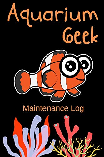 Aquarium Geek Maintenance Log: Customized Saltwater Fish Keeper Maintenance Tracker For All Your Aquarium Needs. Great For Logging Water Testing, Water Changes, And Overall Reef Fish Observations.