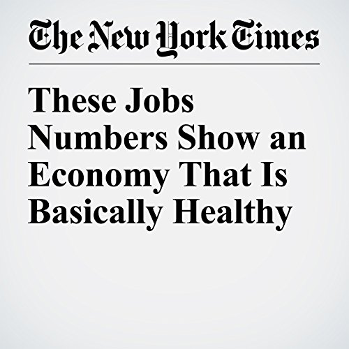 These Jobs Numbers Show an Economy That Is Basically Healthy cover art