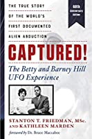 Captured! the Betty and Barney Hill UFO Experience: The True Story of the World's First Documented Alien Abduction: 60th Anniversary Edition