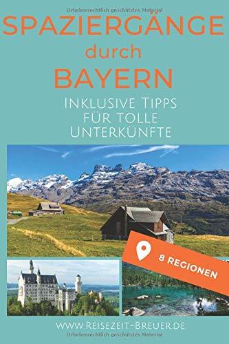 Spaziergänge durch Deutschland - Bayern: Inklusive Tipps für tolle Unterkünfte