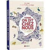 Comme on dit chez nous - Le grand livre du français de nos régions