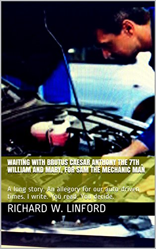 Waiting with Brutus Caesar Anthony the 7th , William and Mary, for SAM THE MECHANIC MAN: A long story. An allegory for our auto-driven times. I write. You read. You decide. (English Edition)