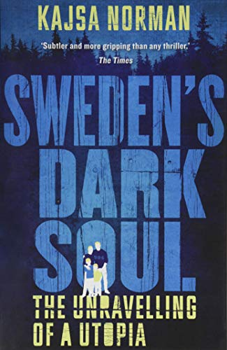 Sweden's Dark Soul: The Unravelling of a Utopia