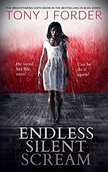 Endless Silent Scream (DI Bliss Book 6) by [Tony J Forder]