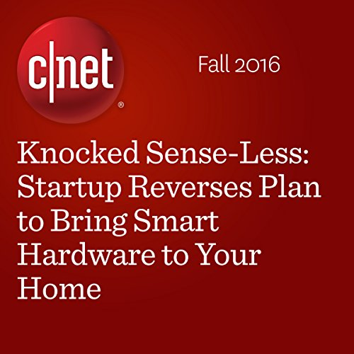Knocked Sense-Less: Startup Reverses Plan to Bring Smart Hardware to Your Home cover art