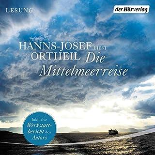 Die Mittelmeerreise                   Autor:                                                                                                                                 Hanns-Josef Ortheil                               Sprecher:                                                                                                                                 Hanns-Josef Ortheil                      Spieldauer: 5 Std. und 12 Min.     4 Bewertungen     Gesamt 5,0