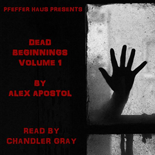 Dead Beginnings, Volume 1                   By:                                                                                                                                 Alex Apostol                               Narrated by:                                                                                                                                 Chandler Gray                      Length: 2 hrs and 8 mins     7 ratings     Overall 3.9