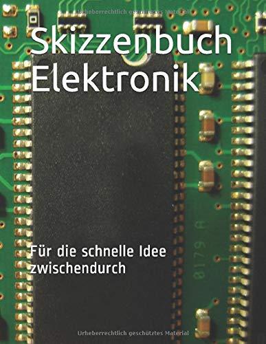 Skizzenbuch Elektronik: Für die schnelle Idee zwischendurch