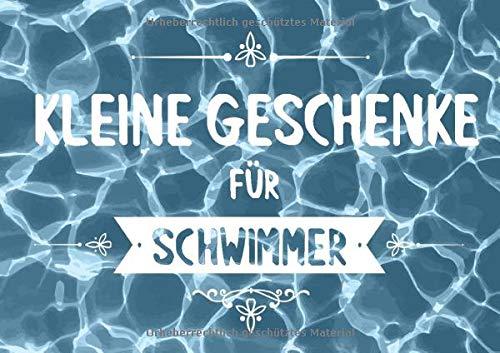 Kleine Geschenke für Schwimmer: Buch (blanko) als Geschenk für Wasserratten, mit 20 Vorlagen zum selbst gestalten (Geschenkidee)