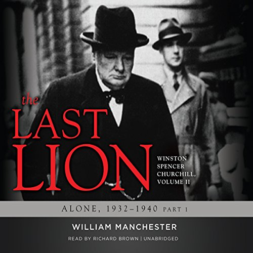 The Last Lion: Winston Spencer Churchill, Volume II: Alone, 1932-1940: Winston Spencer Churchill, Volume II: Alone, 1932-1940 audiobook cover art