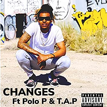 Changes (feat. Polo P & T.A.P)