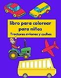 libro para colorear para niños tractores aviones y coches: libro para colorear para niños tractores aviones y coches Libro de colorear para niños ... Avión, Tractor y ... (Edición en Español)