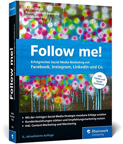 Follow me!: Erfolgreiches Social Media Marketing mit Facebook, Instagram und Co. Der Bestseller in der neuen 6. Auflage