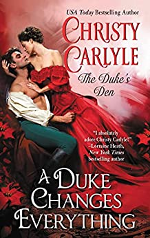 A Duke Changes Everything: The Duke's Den by [Christy Carlyle]