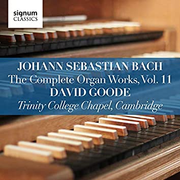 Johann Sebastian Bach: The Complete Organ Works Vol. 11 – Trinity College Chapel, Cambridge