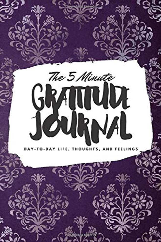 コンベンション蒸留する皮The 5 Minute Gratitude Journal: Day-To-Day Life, Thoughts, and Feelings (6x9 Gratitude Journal)