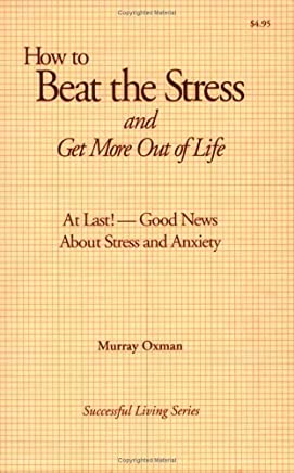 How to Beat the Stress and Get More Out of Life by Murray Oxman (2000-10-18)