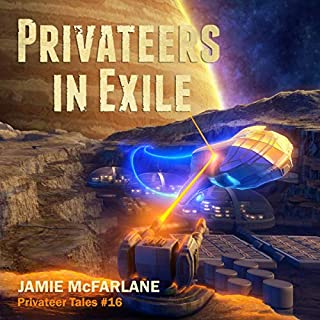 Privateers in Exile     Privateer Tales, Book 16              By:                                                                                                                                 Jamie McFarlane                               Narrated by:                                                                                                                                 Mikael Naramore                      Length: 10 hrs and 36 mins     3 ratings     Overall 5.0