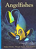 Angelfishes: A Comprehensive Guide to Pomacanthidae (Marine Fish Families S.)