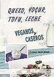 Queso, yogur, tofu, leche. Veganos y caseros