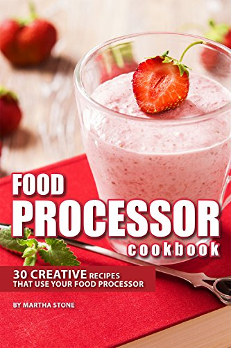 Food Processor Cookbook: 30 Creative Recipes That Use your Food Processor (English Edition)