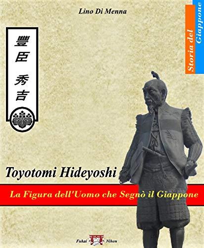 Toyotomi Hideyoshi 豐臣秀吉: La figura dell'uomo che segnò il Giappone