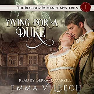 Dying for a Duke     The Regency Romance Mysteries, Book 1              By:                                                                                                                                 Emma V. Leech                               Narrated by:                                                                                                                                 Gerard Marzilli                      Length: 7 hrs and 42 mins     6 ratings     Overall 3.3