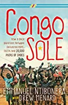 Congo Sole: How a Once Barefoot Refugee Delivered Hope, Faith, and 20,000 Pairs of Shoes