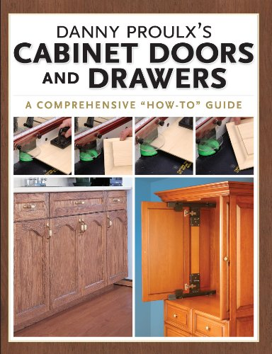 "Danny Proulx's Cabinet Doors and Drawers: A Comprehensive ""How To"" Guide (Popular Woodworking)"