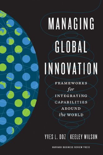 Managing Global Innovation: Frameworks for Integrating Capabilities around the World