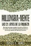 Millonaria Mente: Las 21 Leyes de la Riqueza. Descubre por qué un padre rico piensa distinto a uno...