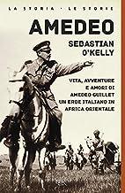 Scaricare Libri Amedeo. Vita, avventure e amori di Amedeo Guillet. Un eroe italiano in Africa orientale PDF
