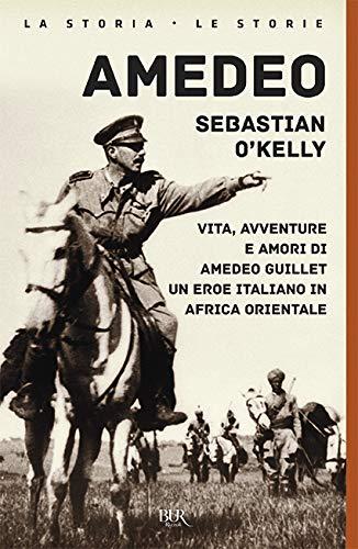 Amedeo. Vita, avventure e amori di Amedeo Guillet. Un eroe italiano in Africa orientale (La storia, le storie)