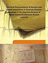 American Kenyonshistory of Kenyons and English connections of American Kenyons genealogy of the American Kenyons of Rhode Island miscellaneous Kenyon material