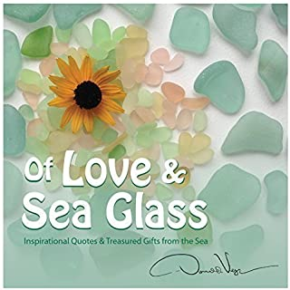 Of Love and Sea Glass: Inspirational Quotes and Treasured Gifts From the Sea