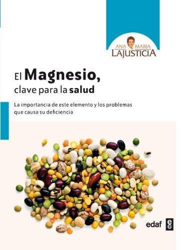 El magnesio. Clave para la salud (Spanish Edition) by Ana Maria Lajusticia...
