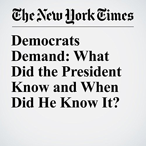 Democrats Demand: What Did the President Know and When Did He Know It? copertina