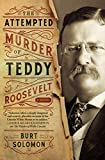 Image of The Attempted Murder of Teddy Roosevelt