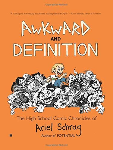 Awkward and Definition: The High School Comic Chronicles of Ariel Schrag (High School Chronicles of Ariel Schrag) by Ariel Schrag (1-Apr-2008) Paperback